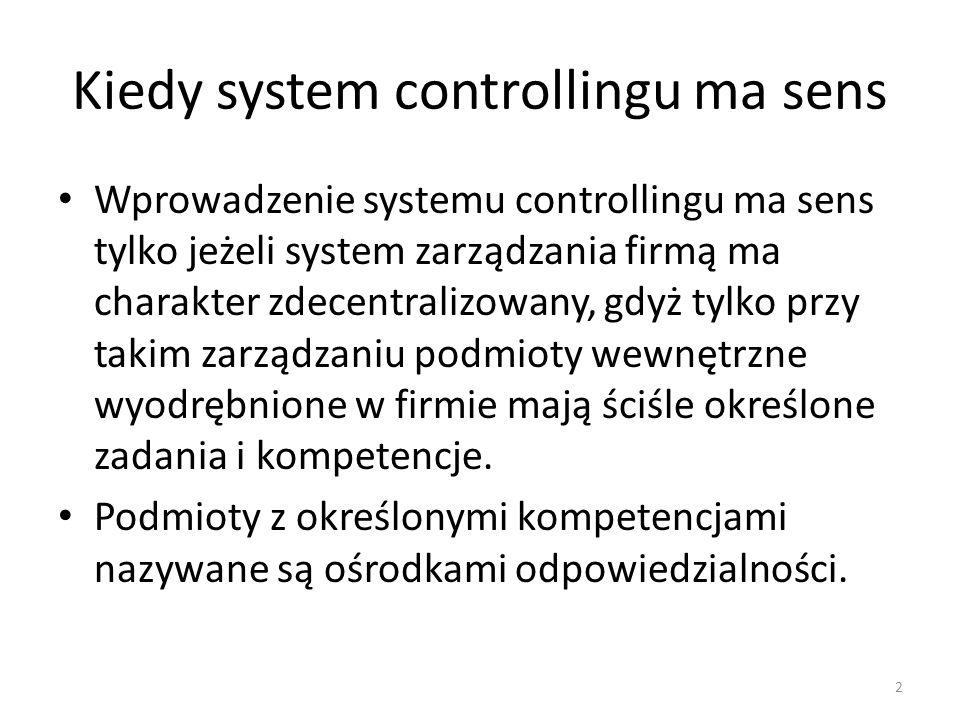 Kiedy system controllingu ma sens Wprowadzenie systemu controllingu ma sens tylko jeżeli system zarządzania firmą ma charakter zdecentralizowany, gdyż tylko przy takim zarządzaniu podmioty wewnętrzne wyodrębnione w firmie mają ściśle określone zadania i kompetencje.