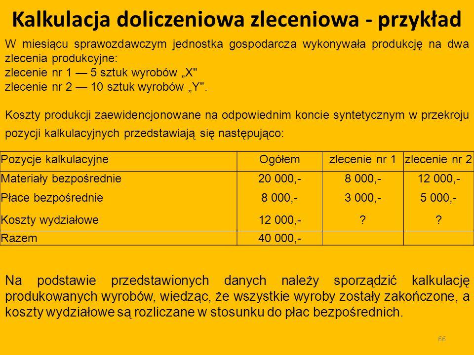 Kalkulacja doliczeniowa zleceniowa - przykład Pozycje kalkulacyjneOgółemzlecenie nr 1zlecenie nr 2 Materiały bezpośrednie20 000,-8 000,-12 000,- Płace bezpośrednie8 000,-3 000,-5 000,- Koszty wydziałowe12 000,- .