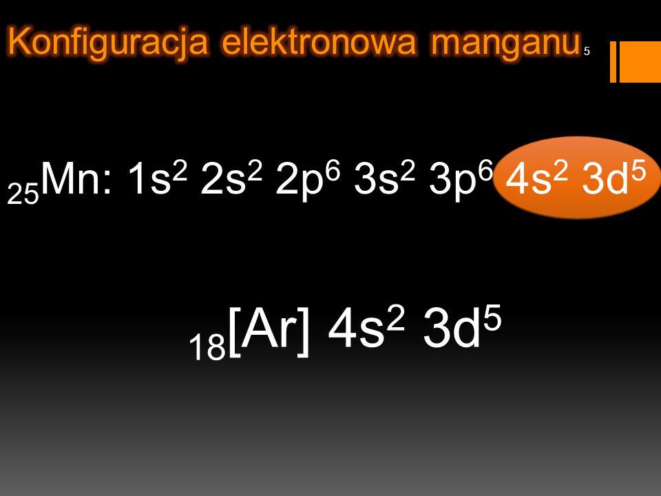 25 Mn: 1s 2 2s 2 2p 6 3s 2 3p 6 4s 2 3d 5 18 [Ar] 4s 2 3d 5 5