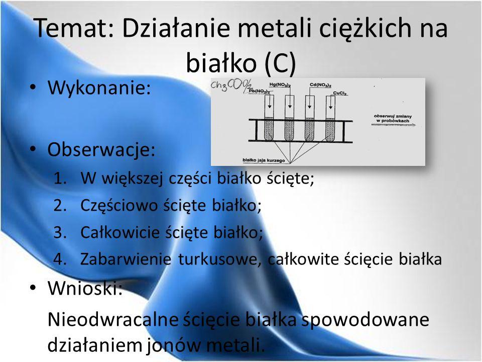 Temat: Działanie metali ciężkich na białko (C) Wykonanie: Obserwacje: 1.W większej części białko ścięte; 2.Częściowo ścięte białko; 3.Całkowicie ścięte białko; 4.Zabarwienie turkusowe, całkowite ścięcie białka Wnioski: Nieodwracalne ścięcie białka spowodowane działaniem jonów metali.