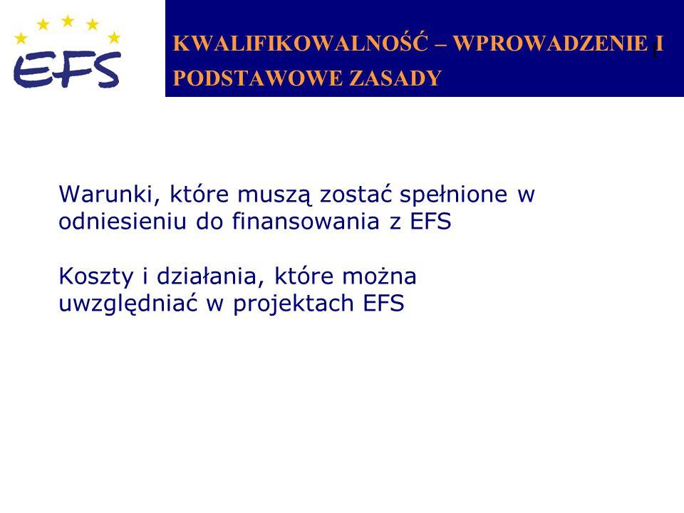 2 KWALIFIKOWALNOŚĆ – WPROWADZENIE I PODSTAWOWE ZASADY Warunki, które muszą zostać spełnione w odniesieniu do finansowania z EFS Koszty i działania, które można uwzględniać w projektach EFS 1