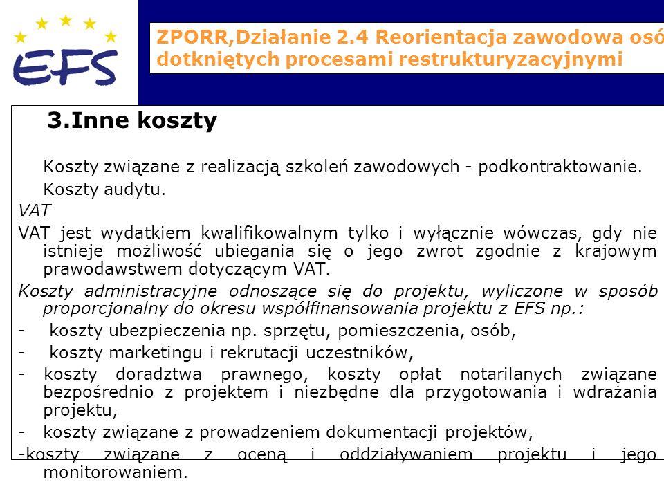 ZPORR,Działanie 2.4 Reorientacja zawodowa osób dotkniętych procesami restrukturyzacyjnymi 3.Inne koszty Koszty związane z realizacją szkoleń zawodowych - podkontraktowanie.