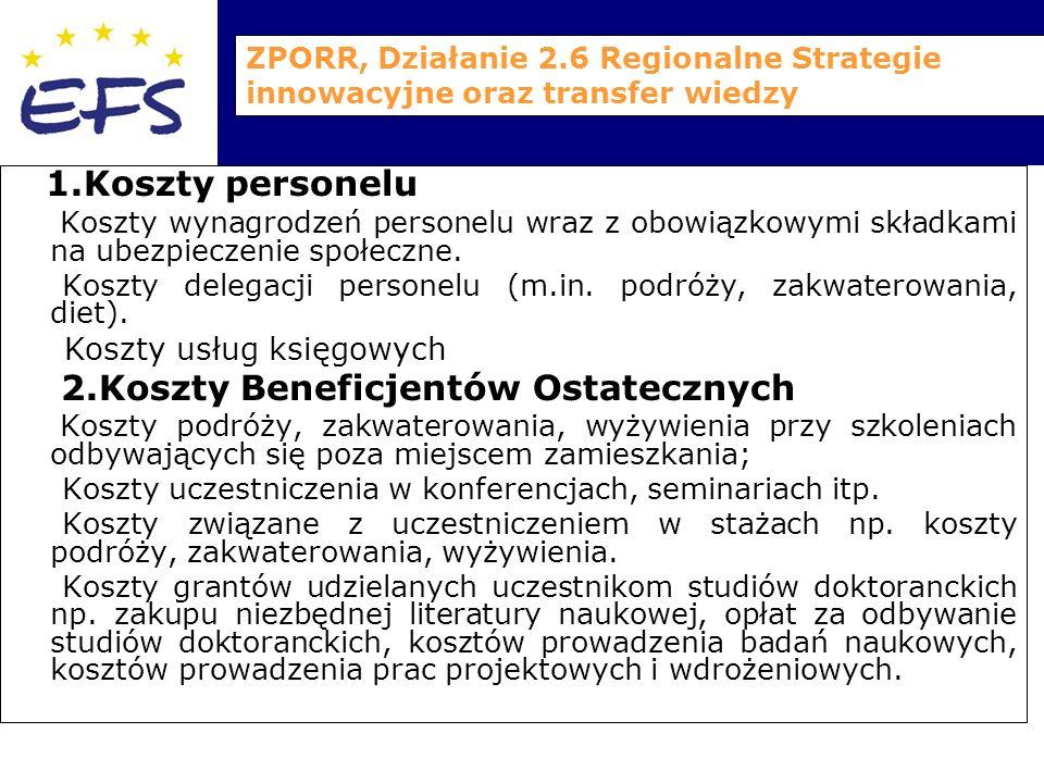 ZPORR, Działanie 2.6 Regionalne Strategie innowacyjne oraz transfer wiedzy 1.Koszty personelu Koszty wynagrodzeń personelu wraz z obowiązkowymi składkami na ubezpieczenie społeczne.
