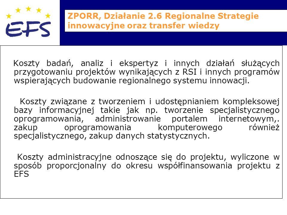 ZPORR, Działanie 2.6 Regionalne Strategie innowacyjne oraz transfer wiedzy Koszty badań, analiz i ekspertyz i innych działań służących przygotowaniu projektów wynikających z RSI i innych programów wspierających budowanie regionalnego systemu innowacji.