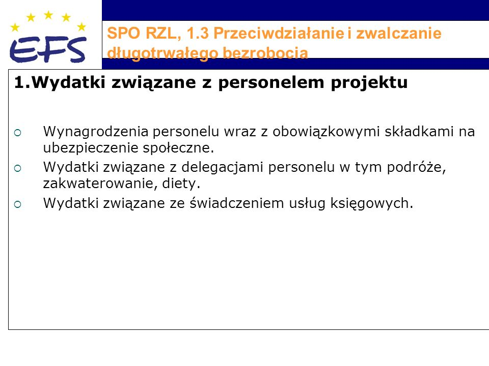 SPO RZL, 1.3 Przeciwdziałanie i zwalczanie długotrwałego bezrobocia 1.Wydatki związane z personelem projektu  Wynagrodzenia personelu wraz z obowiązkowymi składkami na ubezpieczenie społeczne.