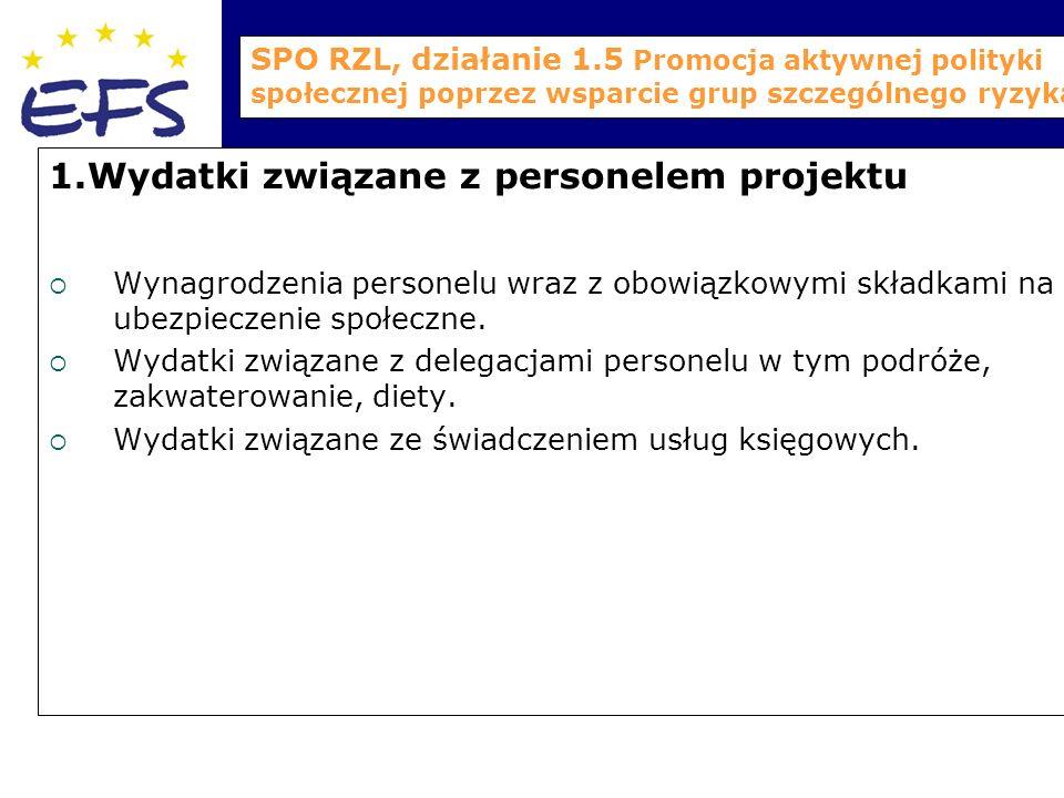 SPO RZL, działanie 1.5 Promocja aktywnej polityki społecznej poprzez wsparcie grup szczególnego ryzyka 1.Wydatki związane z personelem projektu  Wynagrodzenia personelu wraz z obowiązkowymi składkami na ubezpieczenie społeczne.