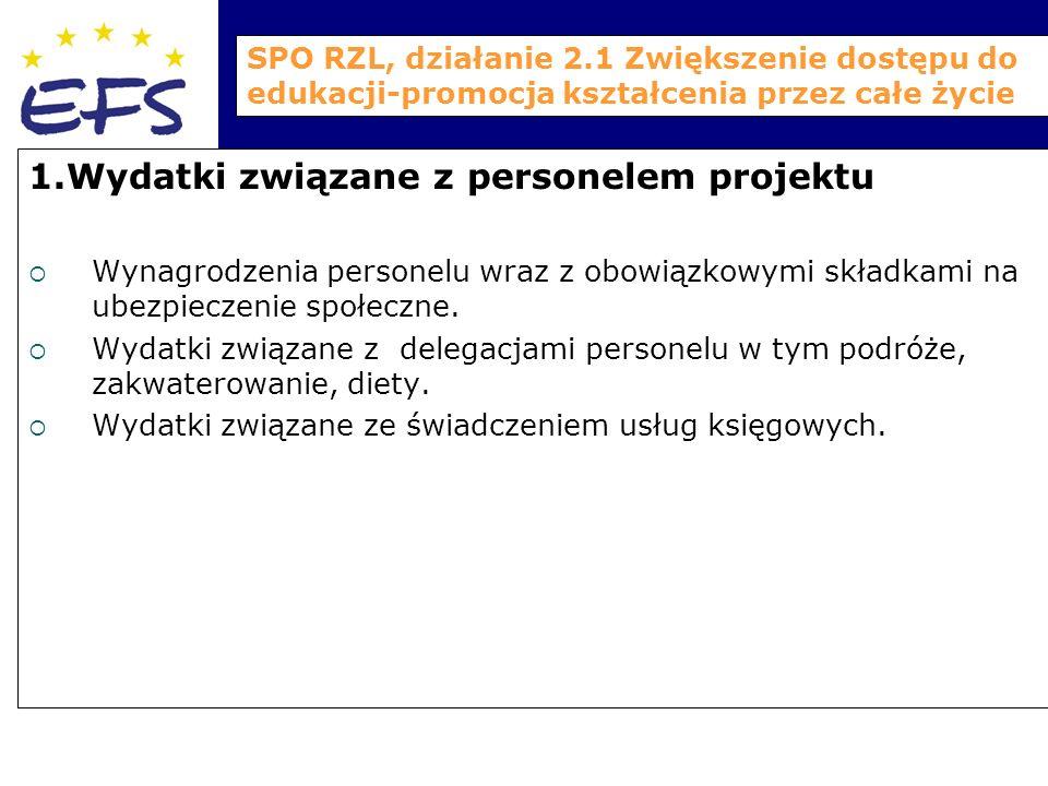 SPO RZL, działanie 2.1 Zwiększenie dostępu do edukacji-promocja kształcenia przez całe życie 1.Wydatki związane z personelem projektu  Wynagrodzenia personelu wraz z obowiązkowymi składkami na ubezpieczenie społeczne.