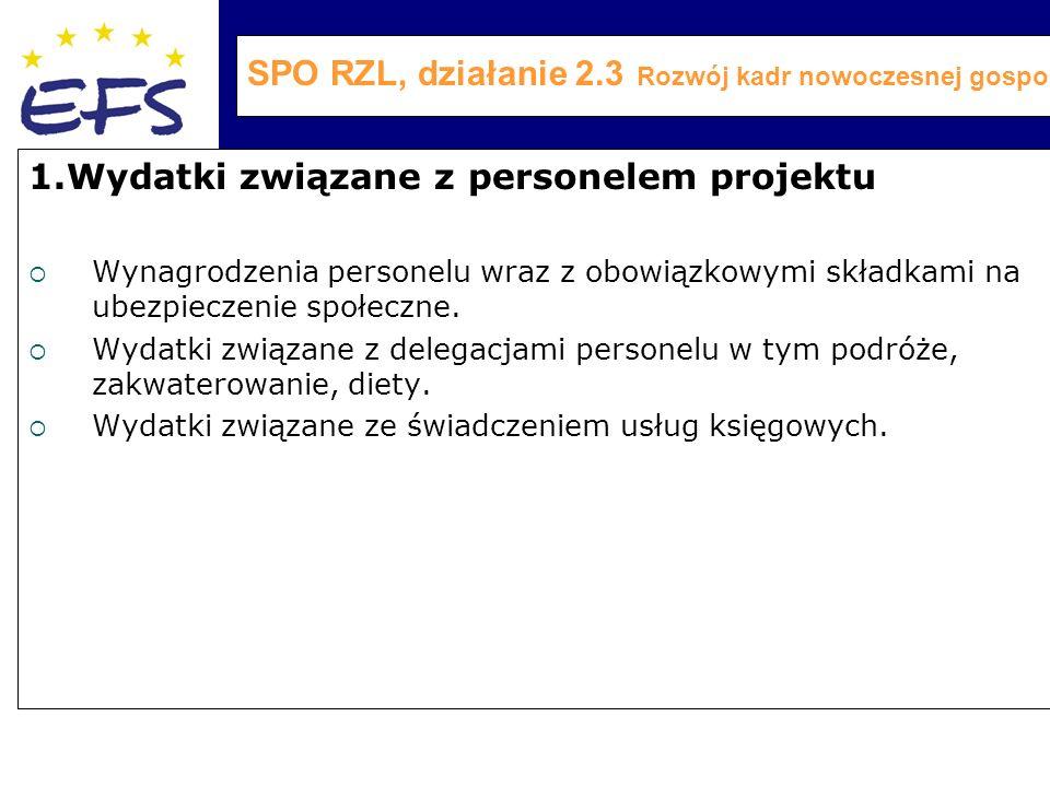 SPO RZL, działanie 2.3 Rozwój kadr nowoczesnej gospodarki 1.Wydatki związane z personelem projektu  Wynagrodzenia personelu wraz z obowiązkowymi składkami na ubezpieczenie społeczne.