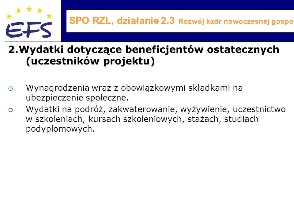 SPO RZL, działanie 2.3 Rozwój kadr nowoczesnej gospodarki 2.Wydatki dotyczące beneficjentów ostatecznych (uczestników projektu)  Wynagrodzenia wraz z obowiązkowymi składkami na ubezpieczenie społeczne.
