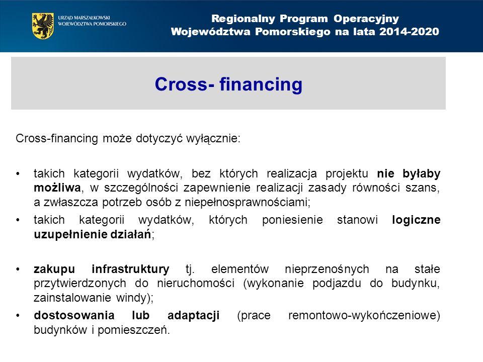 Cross- financing Cross-financing może dotyczyć wyłącznie: takich kategorii wydatków, bez których realizacja projektu nie byłaby możliwa, w szczególności zapewnienie realizacji zasady równości szans, a zwłaszcza potrzeb osób z niepełnosprawnościami; takich kategorii wydatków, których poniesienie stanowi logiczne uzupełnienie działań; zakupu infrastruktury tj.