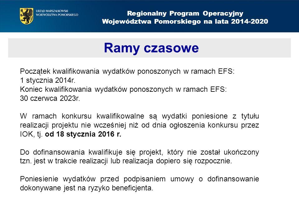 Regionalny Program Operacyjny Województwa Pomorskiego na lata 2014-2020 Ramy czasowe Aktywizacja społeczno-zawodowa – nabór do 14 września 2015 Początek kwalifikowania wydatków ponoszonych w ramach EFS: 1 stycznia 2014r.