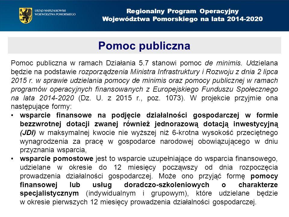 Pomoc publiczna Regionalny Program Operacyjny Województwa Pomorskiego na lata 2014-2020 Pomoc publiczna w ramach Działania 5.7 stanowi pomoc de minimis.