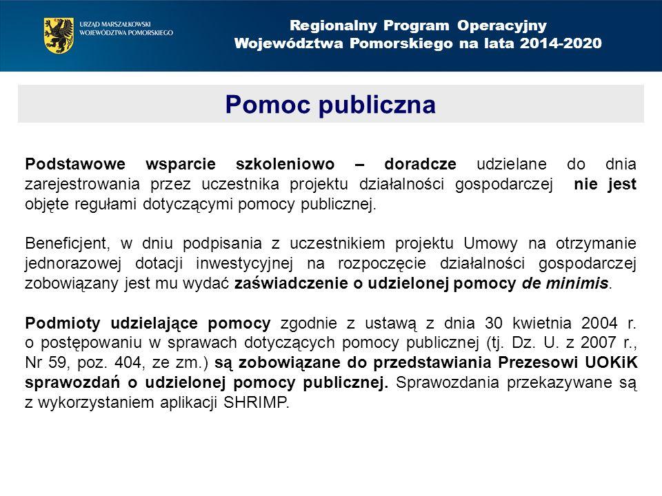 Pomoc publiczna Regionalny Program Operacyjny Województwa Pomorskiego na lata 2014-2020 Podstawowe wsparcie szkoleniowo – doradcze udzielane do dnia zarejestrowania przez uczestnika projektu działalności gospodarczej nie jest objęte regułami dotyczącymi pomocy publicznej.