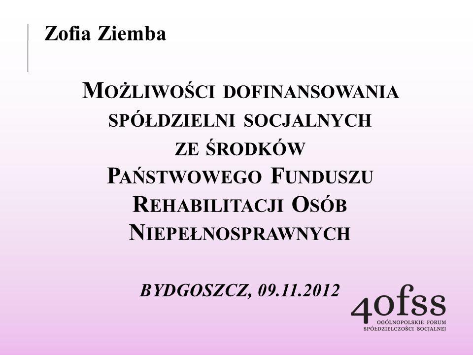 Możliwości dofinansowania spółdzielni socjalnych ze środków Państwowego Funduszu Rehabilitacji Osób Niepełnosprawnych AKTY PRAWNE REGULUJĄCE WSPARCIE Z PFRON 1.