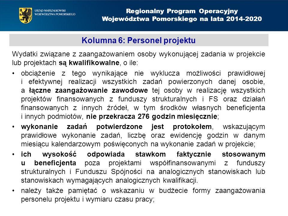 Kolumna 6: Personel projektu Wydatki związane z zaangażowaniem osoby wykonującej zadania w projekcie lub projektach są kwalifikowalne, o ile: obciążenie z tego wynikające nie wyklucza możliwości prawidłowej i efektywnej realizacji wszystkich zadań powierzonych danej osobie, a łączne zaangażowanie zawodowe tej osoby w realizację wszystkich projektów finansowanych z funduszy strukturalnych i FS oraz działań finansowanych z innych źródeł, w tym środków własnych beneficjenta i innych podmiotów, nie przekracza 276 godzin miesięcznie; wykonanie zadań potwierdzone jest protokołem, wskazującym prawidłowe wykonanie zadań, liczbę oraz ewidencję godzin w danym miesiącu kalendarzowym poświęconych na wykonanie zadań w projekcie; ich wysokość odpowiada stawkom faktycznie stosowanym u beneficjenta poza projektami współfinansowanymi z funduszy strukturalnych i Funduszu Spójności na analogicznych stanowiskach lub stanowiskach wymagających analogicznych kwalifikacji.