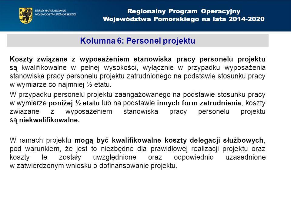 Kolumna 6: Personel projektu Koszty związane z wyposażeniem stanowiska pracy personelu projektu są kwalifikowalne w pełnej wysokości, wyłącznie w przypadku wyposażenia stanowiska pracy personelu projektu zatrudnionego na podstawie stosunku pracy w wymiarze co najmniej ½ etatu.