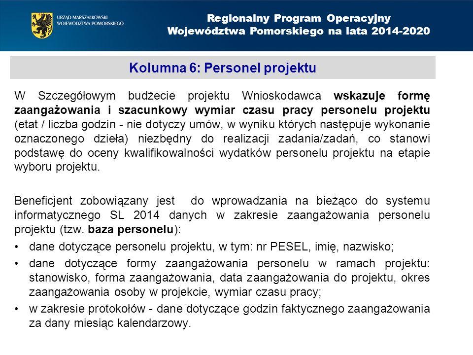Kolumna 6: Personel projektu W Szczegółowym budżecie projektu Wnioskodawca wskazuje formę zaangażowania i szacunkowy wymiar czasu pracy personelu projektu (etat / liczba godzin - nie dotyczy umów, w wyniku których następuje wykonanie oznaczonego dzieła) niezbędny do realizacji zadania/zadań, co stanowi podstawę do oceny kwalifikowalności wydatków personelu projektu na etapie wyboru projektu.