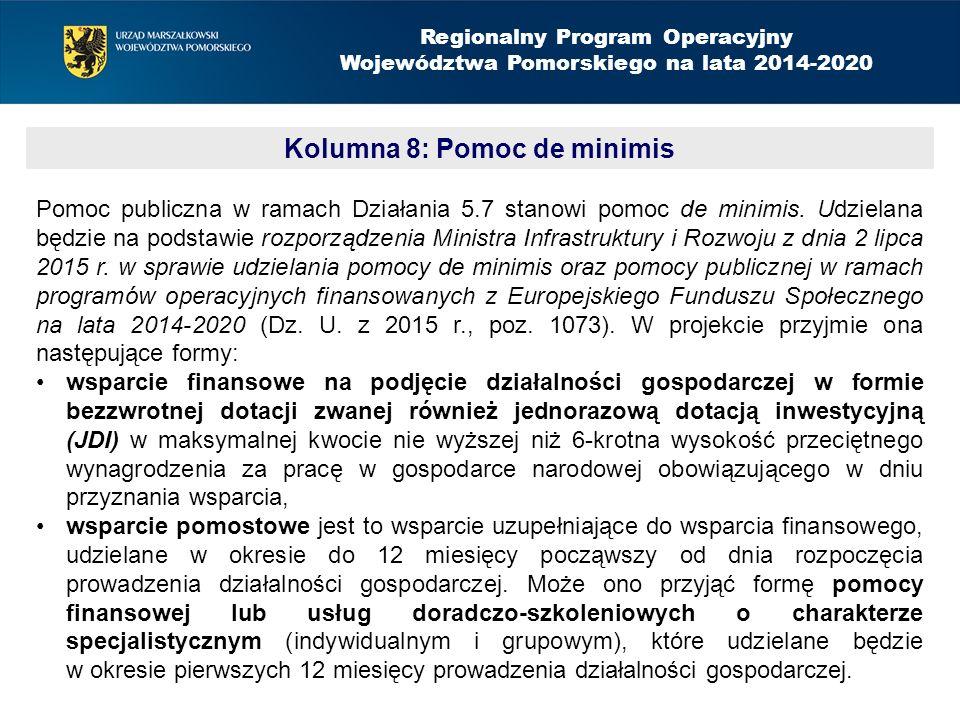 Kolumna 8: Pomoc de minimis Regionalny Program Operacyjny Województwa Pomorskiego na lata 2014-2020 Pomoc publiczna w ramach Działania 5.7 stanowi pomoc de minimis.
