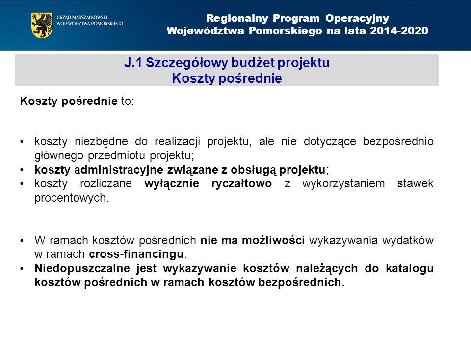 J.1 Szczegółowy budżet projektu Koszty pośrednie Koszty pośrednie to: koszty niezbędne do realizacji projektu, ale nie dotyczące bezpośrednio głównego przedmiotu projektu; koszty administracyjne związane z obsługą projektu; koszty rozliczane wyłącznie ryczałtowo z wykorzystaniem stawek procentowych.