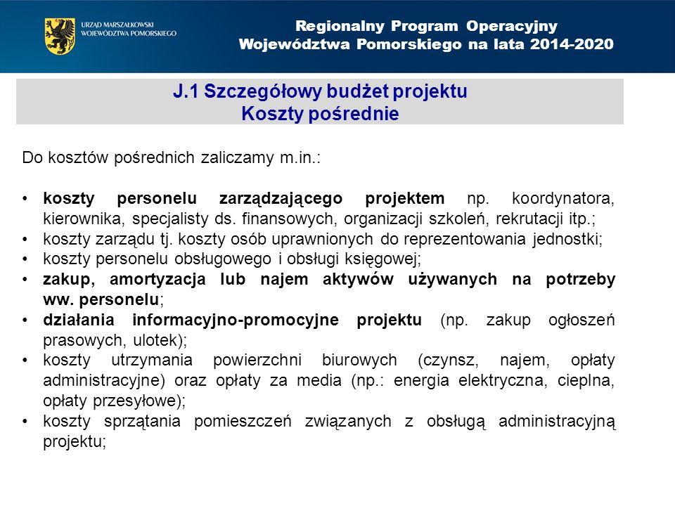 J.1 Szczegółowy budżet projektu Koszty pośrednie Do kosztów pośrednich zaliczamy m.in.: koszty personelu zarządzającego projektem np.