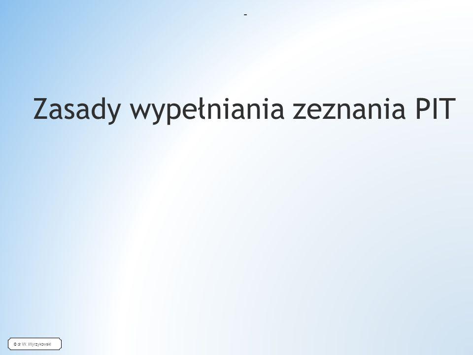 © dr W. Wyrzykowski – Zasady wypełniania zeznania PIT