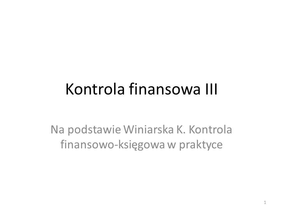 Kontrola finansowa III Na podstawie Winiarska K. Kontrola finansowo-księgowa w praktyce 1
