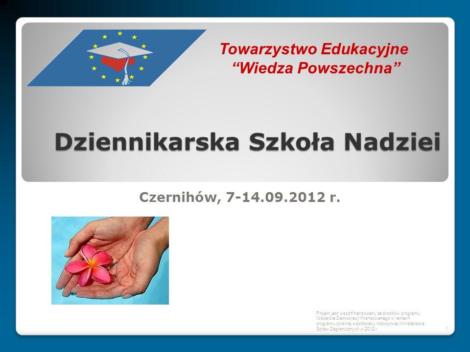 """Dziennikarska Szkoła Nadziei Czernihów, 7-14.09.2012 r. 1 Towarzystwo Edukacyjne """"Wiedza Powszechna"""" Projekt jest współfinansowany ze środków programu"""