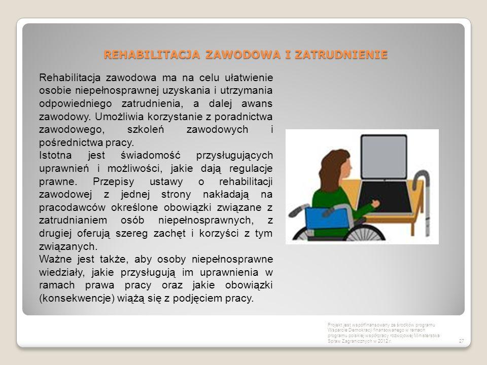 REHABILITACJA ZAWODOWA I ZATRUDNIENIE 27 Projekt jest współfinansowany ze środków programu Wsparcie Demokracji finansowanego w ramach programu polskie
