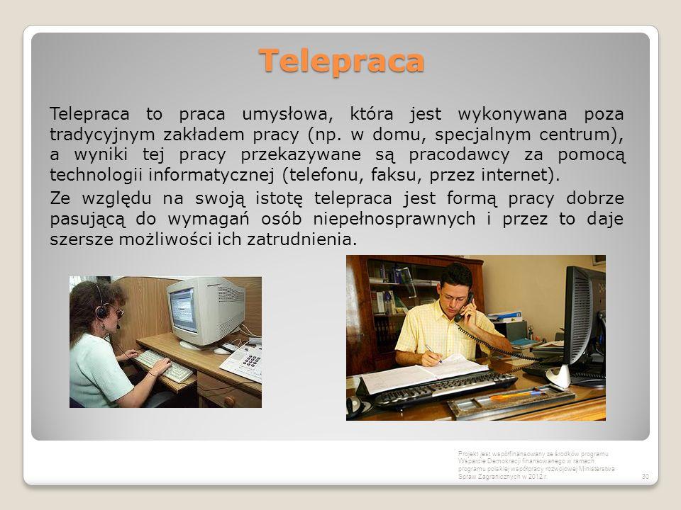 Telepraca Telepraca to praca umysłowa, która jest wykonywana poza tradycyjnym zakładem pracy (np. w domu, specjalnym centrum), a wyniki tej pracy prze