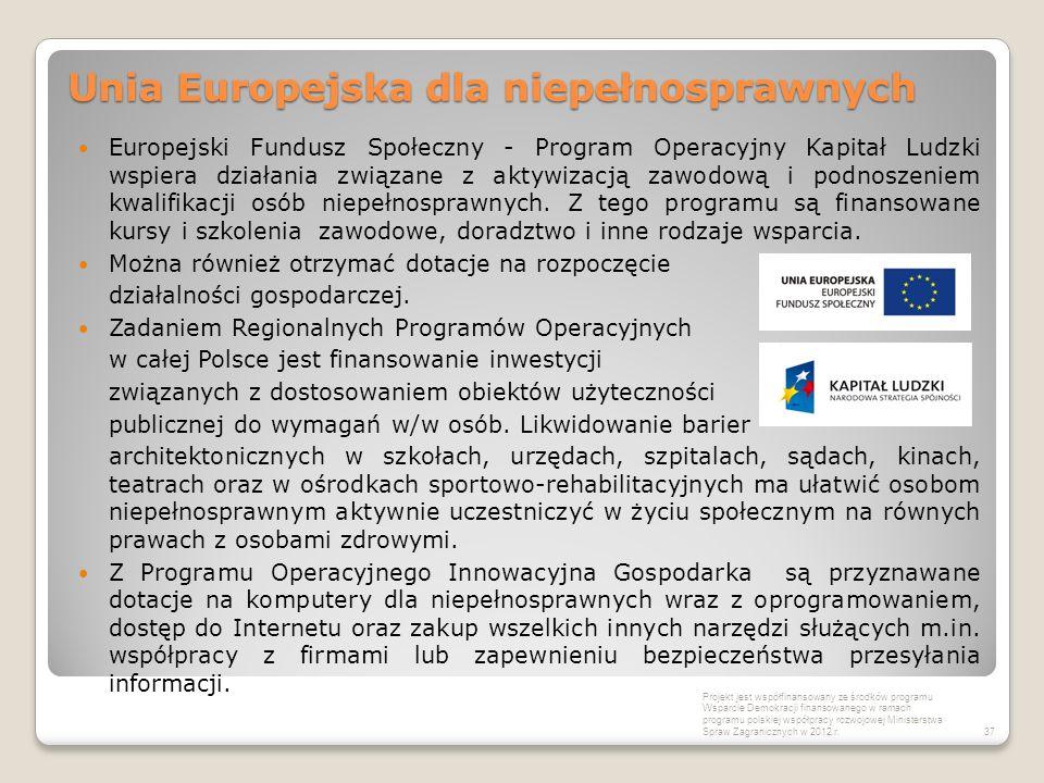 Unia Europejska dla niepełnosprawnych Europejski Fundusz Społeczny - Program Operacyjny Kapitał Ludzki wspiera działania związane z aktywizacją zawodo