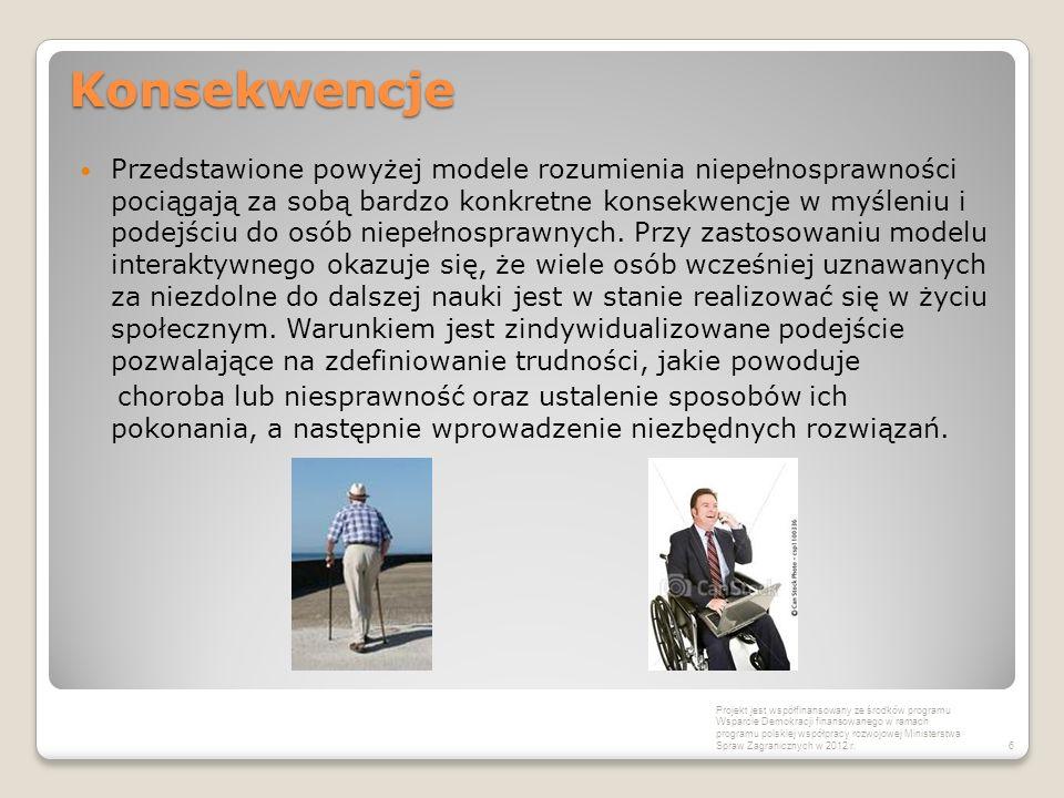 Konsekwencje Przedstawione powyżej modele rozumienia niepełnosprawności pociągają za sobą bardzo konkretne konsekwencje w myśleniu i podejściu do osób