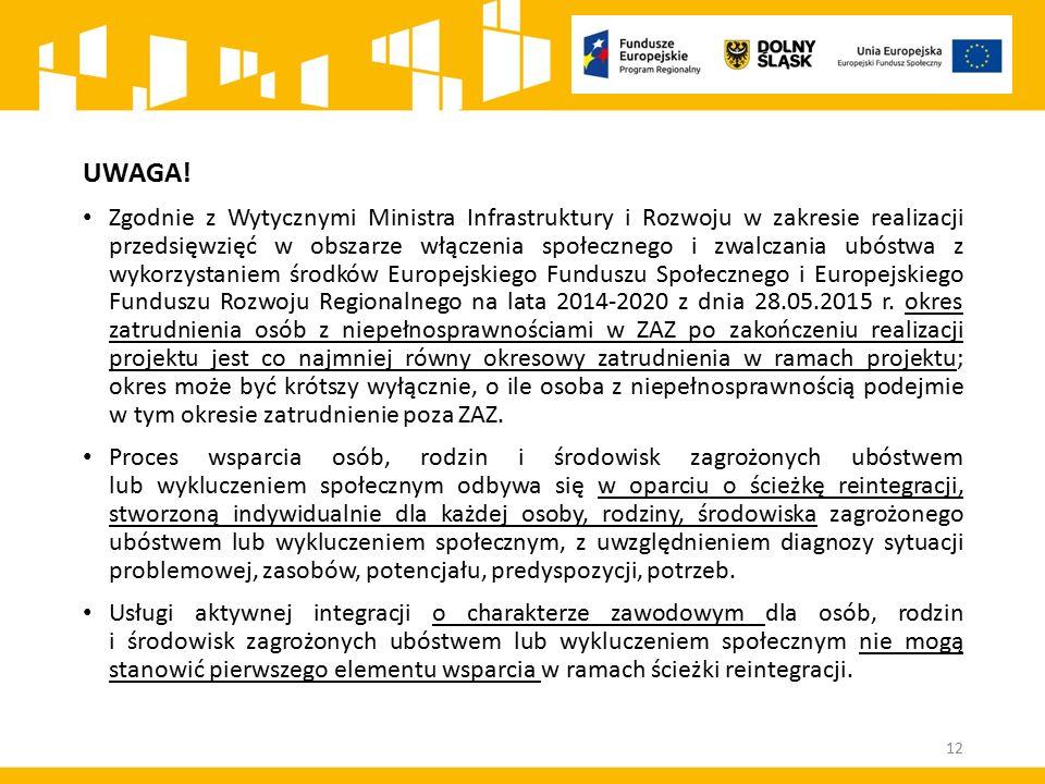 UWAGA! Zgodnie z Wytycznymi Ministra Infrastruktury i Rozwoju w zakresie realizacji przedsięwzięć w obszarze włączenia społecznego i zwalczania ubóstw
