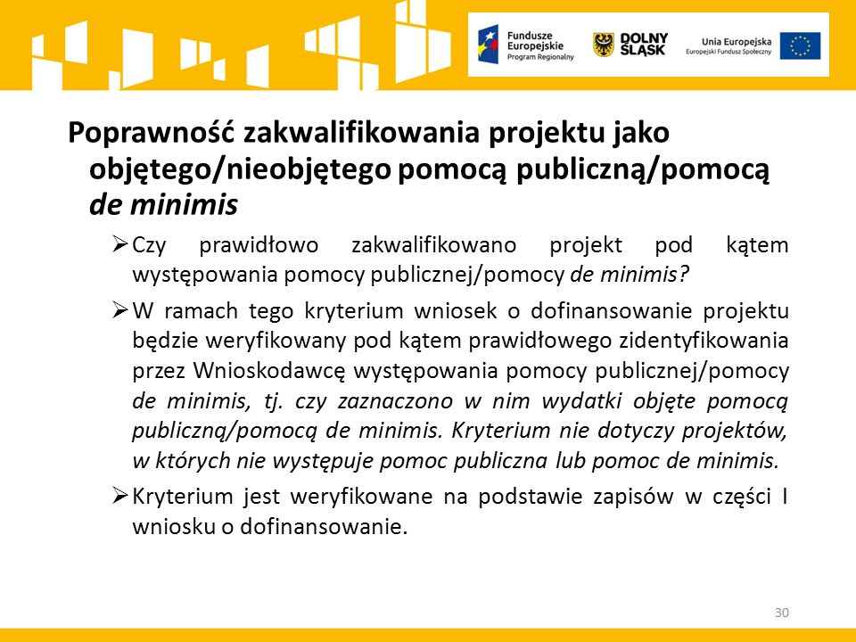 Poprawność zakwalifikowania projektu jako objętego/nieobjętego pomocą publiczną/pomocą de minimis  Czy prawidłowo zakwalifikowano projekt pod kątem występowania pomocy publicznej/pomocy de minimis.