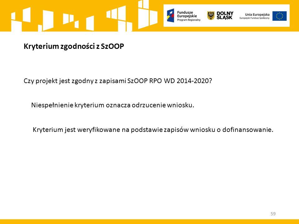 Kryterium zgodności z SzOOP Czy projekt jest zgodny z zapisami SzOOP RPO WD 2014-2020? Niespełnienie kryterium oznacza odrzucenie wniosku. Kryterium j