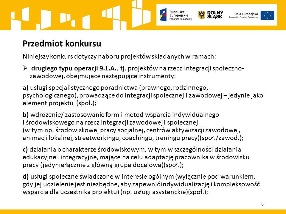 Przedmiot konkursu Niniejszy konkurs dotyczy naboru projektów składanych w ramach:  drugiego typu operacji 9.1.A., tj. projektów na rzecz integracji