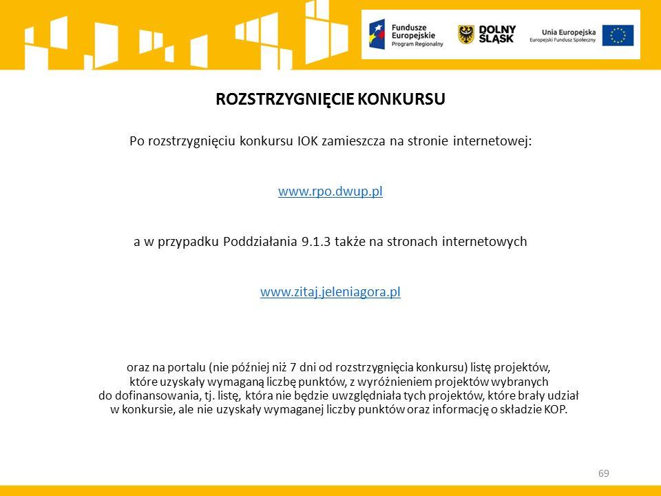 ROZSTRZYGNIĘCIE KONKURSU Po rozstrzygnięciu konkursu IOK zamieszcza na stronie internetowej: www.rpo.dwup.pl a w przypadku Poddziałania 9.1.3 także na