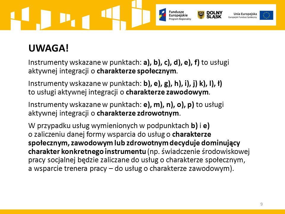 UWAGA! Instrumenty wskazane w punktach: a), b), c), d), e), f) to usługi aktywnej integracji o charakterze społecznym. Instrumenty wskazane w punktach