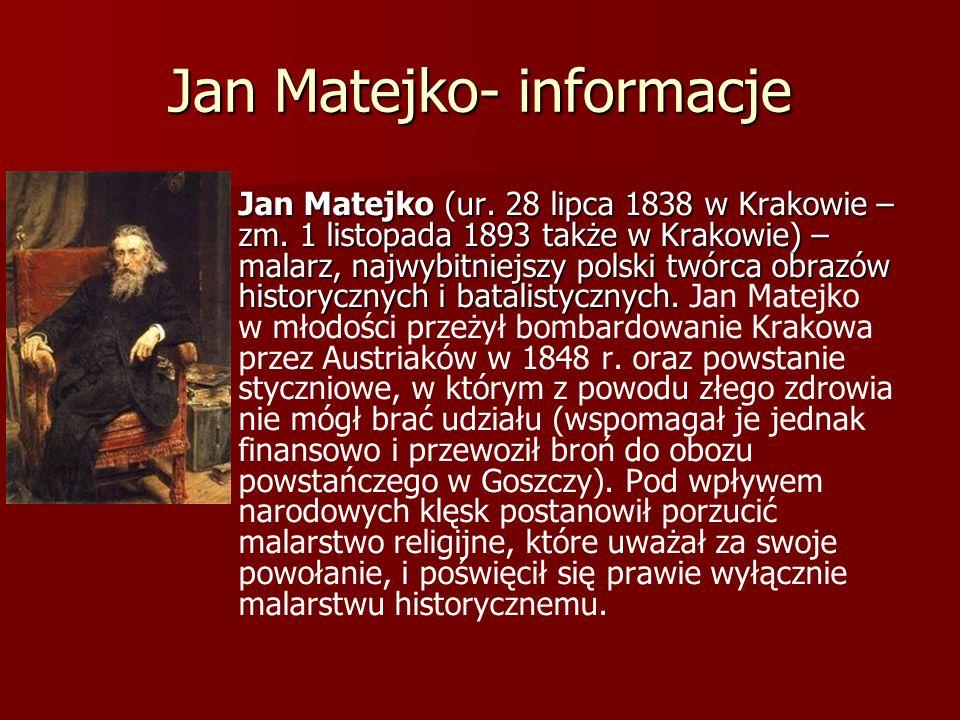 Jan Matejko- informacje Jan Matejko (ur. 28 lipca 1838 w Krakowie – zm. 1 listopada 1893 także w Krakowie) – malarz, najwybitniejszy polski twórca obr