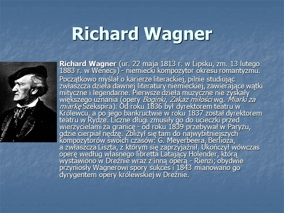 Richard Wagner Richard Wagner (ur. 22 maja 1813 r. w Lipsku, zm. 13 lutego 1883 r. w Wenecji) - niemiecki kompozytor okresu romantyzmu. Richard Wagner