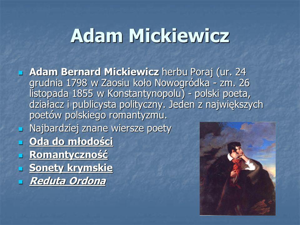 Adam Mickiewicz Adam Bernard Mickiewicz herbu Poraj (ur. 24 grudnia 1798 w Zaosiu koło Nowogródka - zm. 26 listopada 1855 w Konstantynopolu) - polski