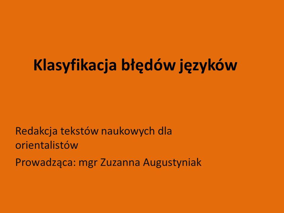 Klasyfikacja błędów języków Redakcja tekstów naukowych dla orientalistów Prowadząca: mgr Zuzanna Augustyniak