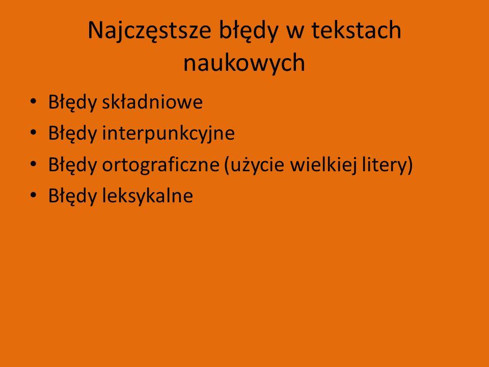 Najczęstsze błędy w tekstach naukowych Błędy składniowe Błędy interpunkcyjne Błędy ortograficzne (użycie wielkiej litery) Błędy leksykalne