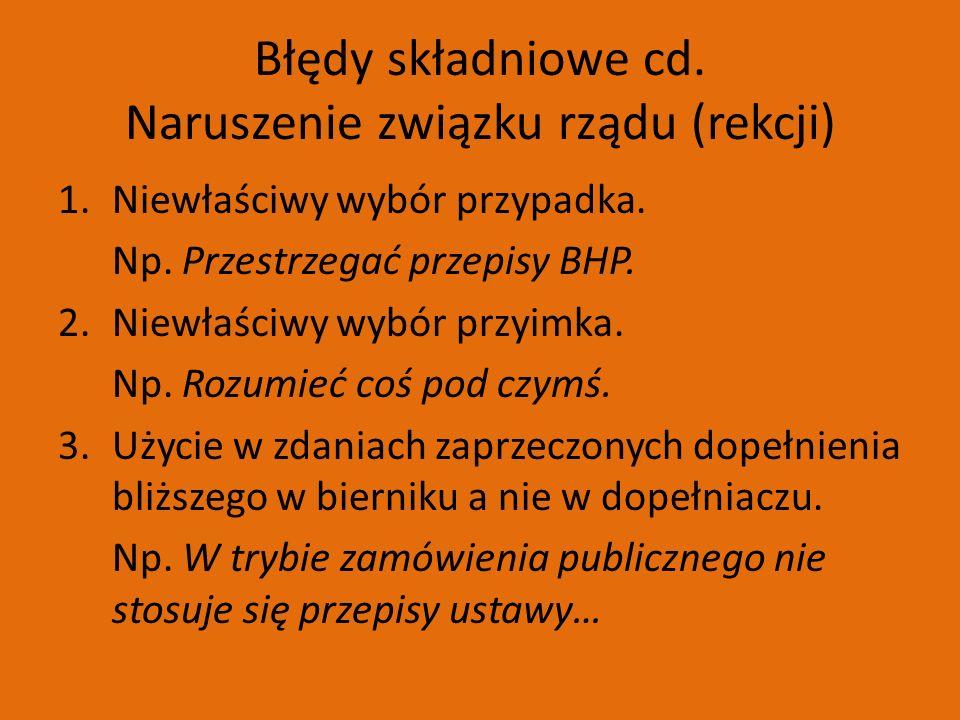 Błędy składniowe cd. Naruszenie związku rządu (rekcji) 1.Niewłaściwy wybór przypadka.