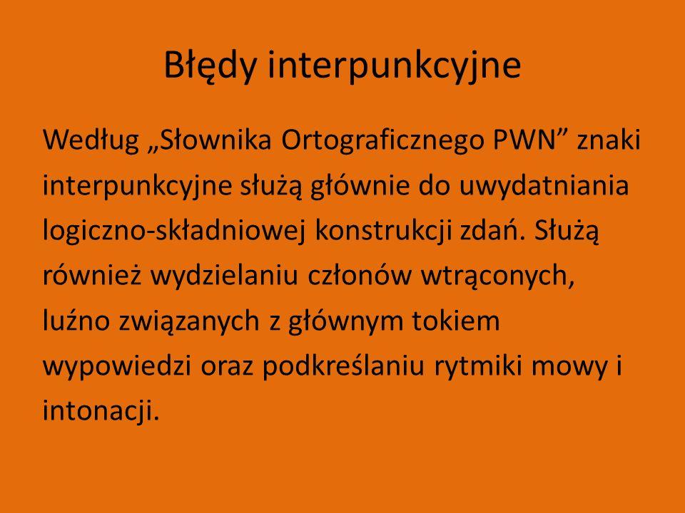 """Błędy interpunkcyjne Według """"Słownika Ortograficznego PWN znaki interpunkcyjne służą głównie do uwydatniania logiczno-składniowej konstrukcji zdań."""