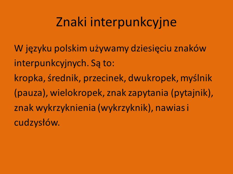 Znaki interpunkcyjne W języku polskim używamy dziesięciu znaków interpunkcyjnych.