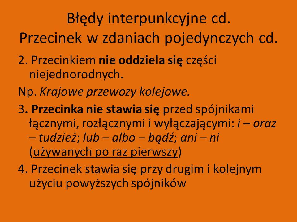 Błędy interpunkcyjne cd. Przecinek w zdaniach pojedynczych cd.