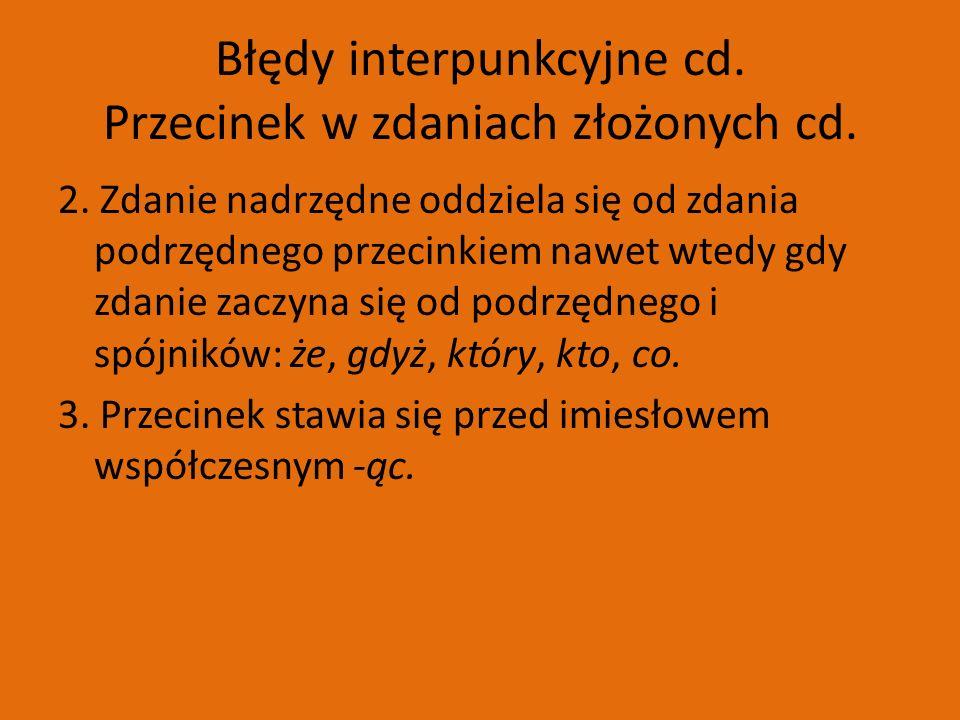Błędy interpunkcyjne cd. Przecinek w zdaniach złożonych cd.