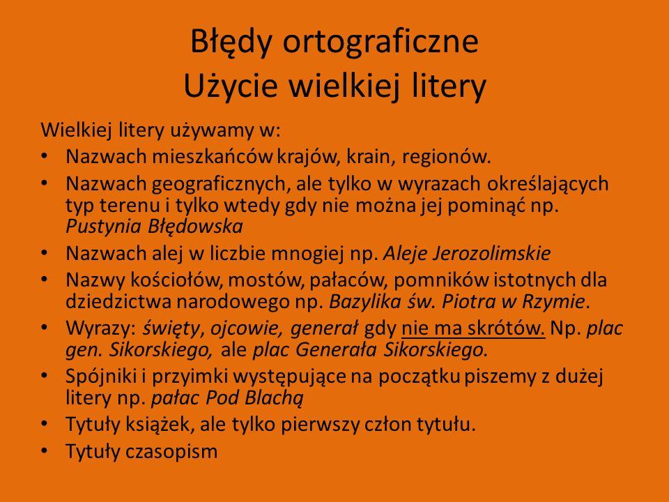 Błędy ortograficzne Użycie wielkiej litery Wielkiej litery używamy w: Nazwach mieszkańców krajów, krain, regionów.