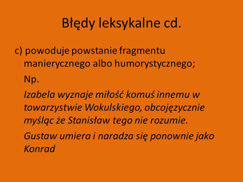 Błędy leksykalne cd. c) powoduje powstanie fragmentu manierycznego albo humorystycznego; Np.