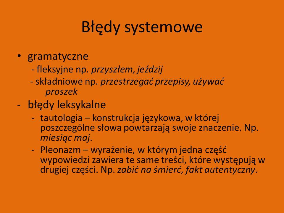 Błędy systemowe gramatyczne - fleksyjne np. przyszłem, jeździj - składniowe np.